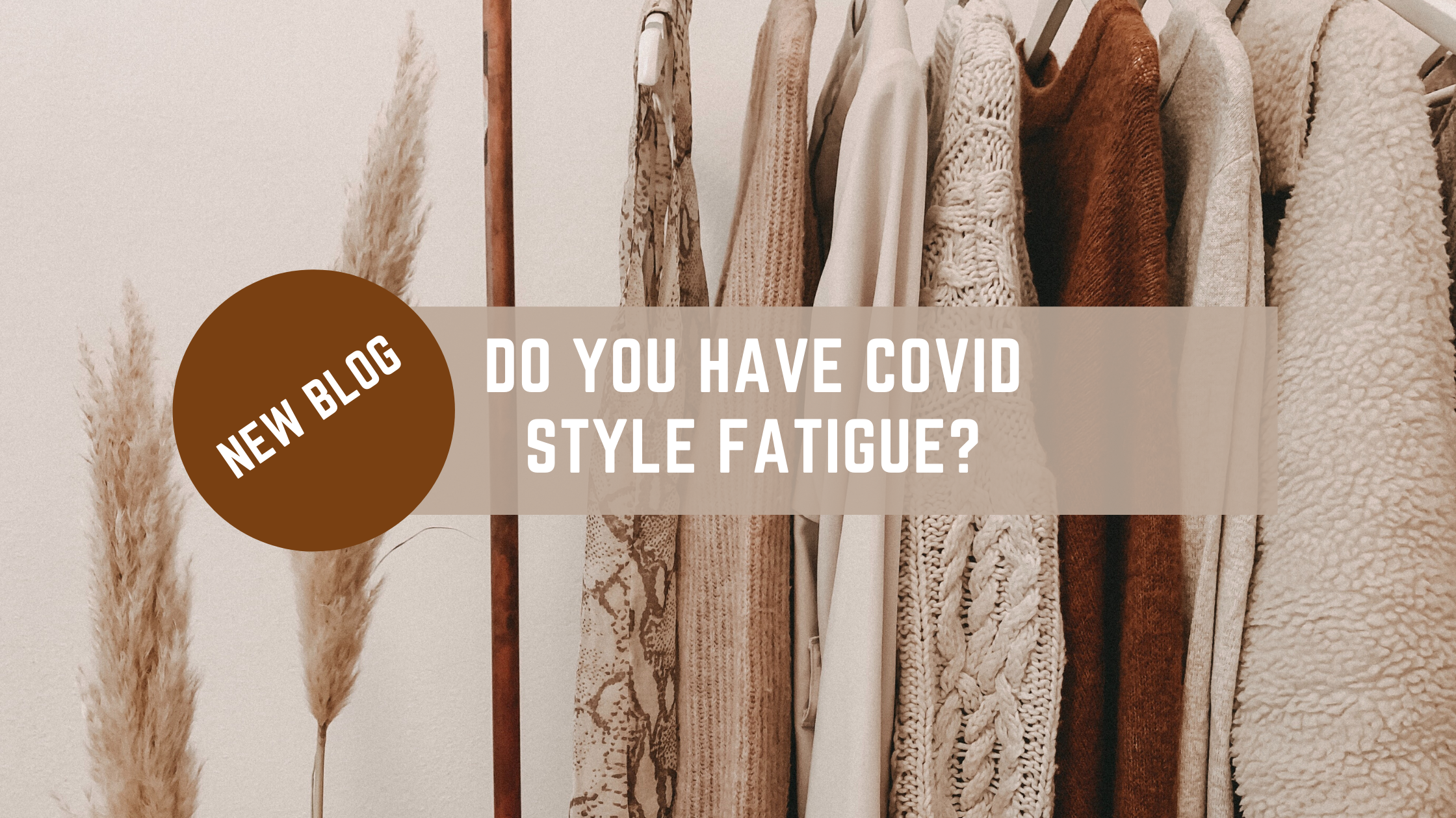 DO YOU HAVE COVID STYLE FATIGUE?